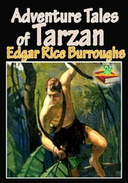THE ADVENTURE TALES OF TARZAN: 10 TITLES - The Adventure Collection Stories of Tarzan and Jane ebook by Edgar Rice Burroughs