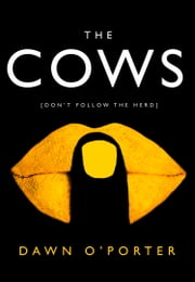 The Cows: The hottest new fiction release that everybody is talking about! ebook by Dawn O'Porter