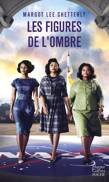 Les figures de l'ombre - Le livre qui a inspiré le film - 3 nominations aux Oscars 2017 ebook by Margot Lee Shetterly