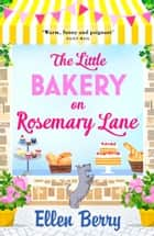 The Little Bakery on Rosemary Lane: The best feel-good romance to curl up with in 2018 ebook by Ellen Berry