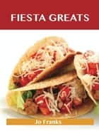 Fiesta Greats: Delicious Fiesta Recipes, The Top 43 Fiesta Recipes ebook by Jo Franks