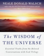 The Wisdom of the Universe - Essential Truths from the Beloved Conversations with God Trilogy ebook by Neale Donald Walsch