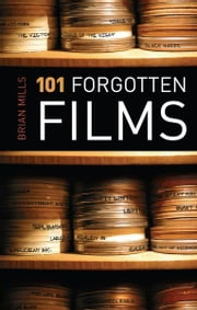 101 Forgotten Films ebook by Brian Mills
