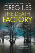 The Death Factory: A Penn Cage Novella 電子書 by Greg Iles
