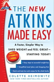The New Atkins Made Easy - A Faster, Simpler Way to Shed Weight and Feel Great -- Starting Today! ebook by Colette Heimowitz