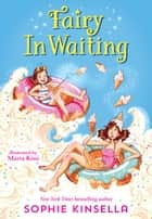 Fairy Mom and Me #2: Fairy In Waiting ebook by Sophie Kinsella, Marta Kissi