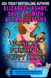 Passion, Poison & Puppy Dogs - a Danger Cove Pet Sitter Mystery ebook by Sally J. Smith,Jean Steffens,Elizabeth Ashby