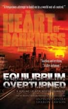 Equilibrium Overturned - The Heart of Darkness Awaits ebook by John Everson, Tim Waggoner, JG Faherty
