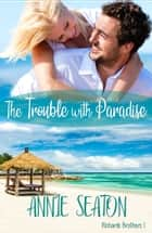 The Trouble with Paradise ebook by Annie Seaton