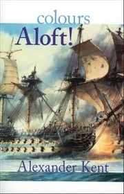 Colours Aloft! ebook by Alexander Kent