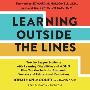 Learning Outside The Lines - Two Ivy League Students With Learning Disabilities And Adhd Give You The Tools For Academic Success and Educational Revolution audiobook by Jonathan Mooney,David Cole