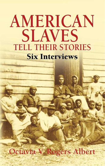 American Slaves Tell Their Stories - Six Interviews ebook by Octavia V. Rogers Albert