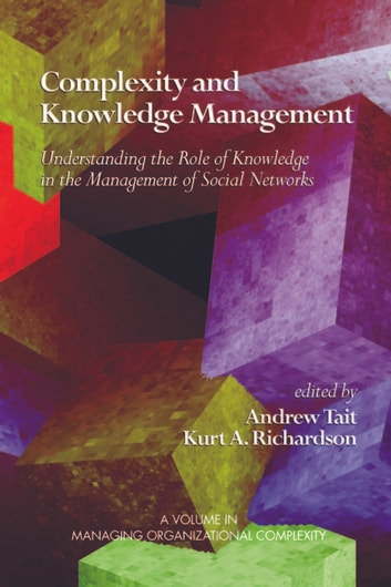 Complexity and Knowledge Management - Understanding the Role of Knowledge in the Management of Social Networks ebook by