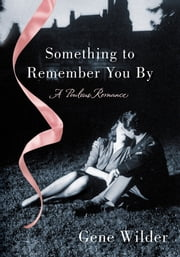 Something to Remember You By - A Perilous Romance ebook by Gene Wilder