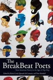 The BreakBeat Poets - New American Poetry in the Age of Hip-Hop ebook by Kevin Coval,Quraysh Ali Lansana,Nate Marshall