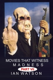 Movies That Witness Madness Part VII ebook by Ian Watson