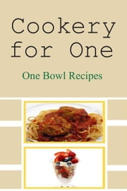 Cookery for One: One Bowl Recipes ebook by Chef Didier
