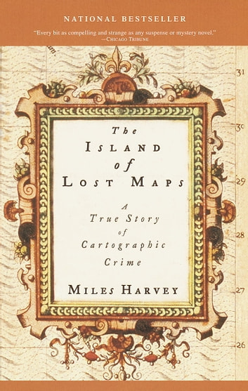 The Island of Lost Maps - A True Story of Cartographic Crime ebook by Miles Harvey