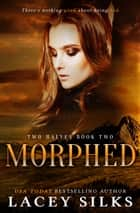 Morphed ebook by Lacey Silks