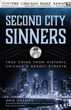 Second City Sinners - True Crime from Historic Chicago's Deadly Streets ebook by