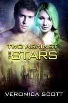 Two Against the Stars - The Sectors SF Romance Series ebook by Veronica Scott
