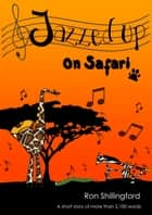 Jazzed Up On Safari ebook by Ron Shillingford