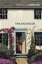 The Bachelor ebook by Stella Gibbons