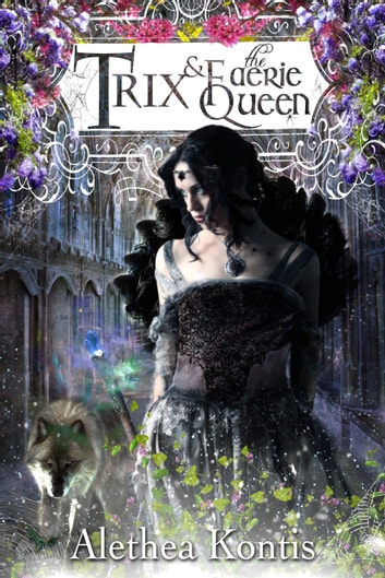 Trix & The Faerie Queen - The Trix Adventures Book Two ebook by Alethea Kontis