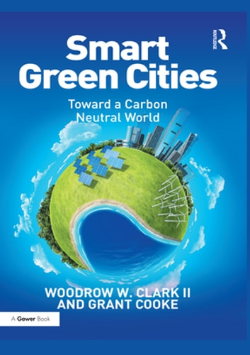 Smart Green Cities - Toward a Carbon Neutral World ebook by Woodrow Clark II,Grant Cooke