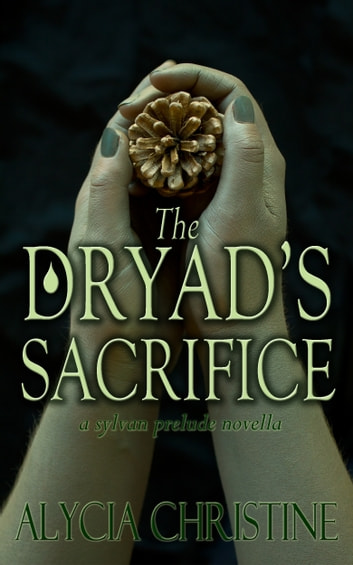 The Dryad's Sacrifice ebook by Alycia Christine