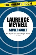 Silver Guilt ebook by Laurence Meynell