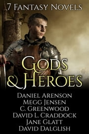 Gods and Heroes - 7 Fantasy Novels ebook by Daniel Arenson,David Dalglish,Megg Jensen