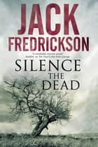 Silence the Dead ebook by Jack Fredrickson