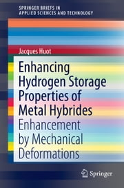 Enhancing Hydrogen Storage Properties of Metal Hybrides - Enhancement by Mechanical Deformations ebook by Jacques Huot