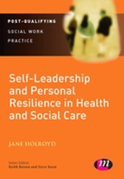 Self-Leadership and Personal Resilience in Health and Social Care ebook by Jane Holroyd