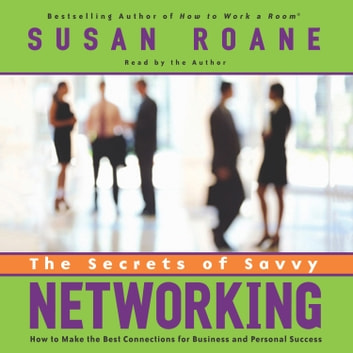 The Secrets of Savvy Networking - How to Make the Best Connections for Business and Personal Success audiobook by Susan RoAne