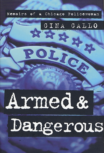 Armed and Dangerous - Memoirs of a Chicago Policewoman ebook by Gina Gallo