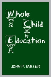 Whole Child Education ebook by John P. Miller