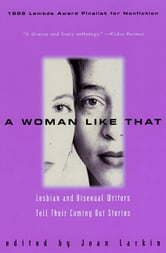 A Woman Like That - Lesbian And Bisexual Writers Tell Their ebook by Joan Larkin