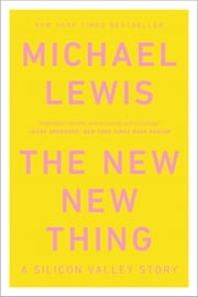 The New New Thing: A Silicon Valley Story ebook by Michael Lewis