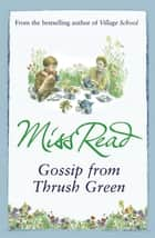 Gossip from Thrush Green ebook by Miss Read