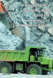 Bougainville's Panguna mine and the economics of environmentalism ebook by Martin Rait