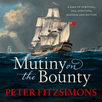 Mutiny on the Bounty - A saga of sex, sedition, mayhem and mutiny, and survival against extraordinary odds Hörbuch by Peter FitzSimons
