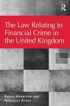 The Law Relating to Financial Crime in the United Kingdom ebook by Karen Harrison, Nicholas Ryder