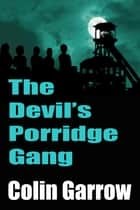 The Devil's Porridge Gang ebook by Colin Garrow