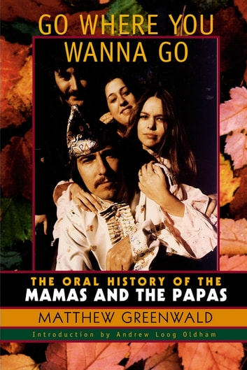 Go Where You Wanna Go - The Oral History of The Mamas and The Papas ebook by Matthew Greenwald