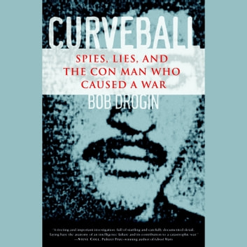 Curveball - Spies, Lies, and the Con Man Who Caused a War audiobook by Bob Drogin