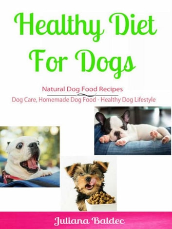 Healthy Diet for Dog: Natural Dog Food Recipes - Dog Care, Homemade Dog Food - Healthy Dog Lifestyle ebook by Candal Wellington