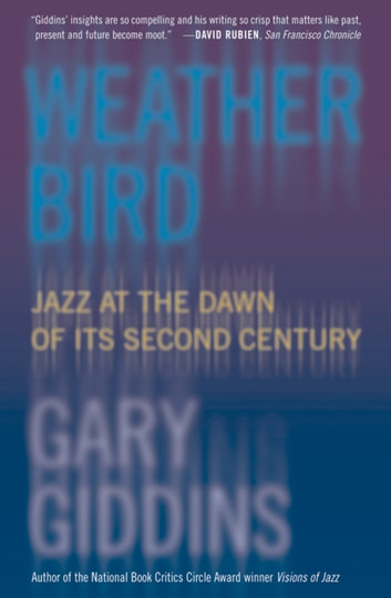 Weather Bird - Jazz at the Dawn of Its Second Century ebook by Gary Giddins