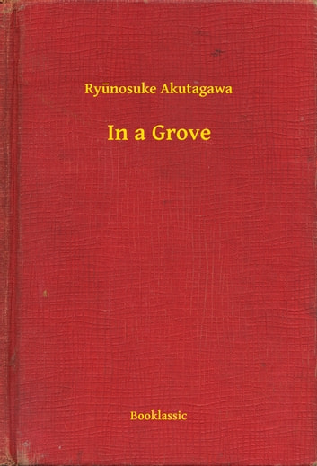 In a Grove ebook by Ryūnosuke Akutagawa